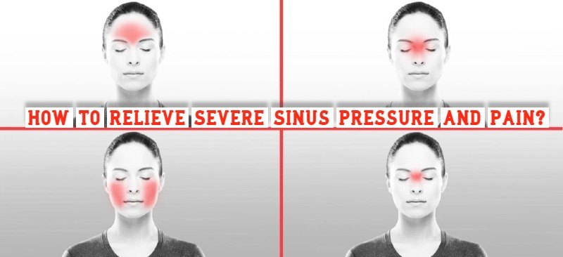 How to Relieve Severe Sinus Pressure and Pain Natural at home